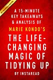 The Life-Changing Magic of Tidying Up: by Marie Kondo | A 15-minute Key Takeaways & Analysis: The Japanese Art of Decluttering and Organizing