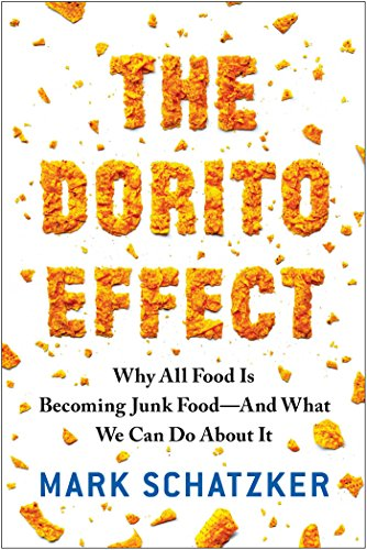 The Dorito Effect: Why All Food Is Becoming Junk Food - And What We Can Do About It