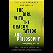 The Girl with the Dragon Tattoo and Philosophy: Everything Is Fire | [William Irwin (editor), Eric Bronson (editor)]