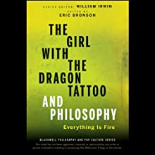 The Girl with the Dragon Tattoo and Philosophy: Everything Is Fire (       UNABRIDGED) by William Irwin (editor), Eric Bronson (editor) Narrated by David G. Roberts