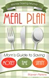 Meal Plan: Moms Guide to Saving Money Time Sanity (Money Saving Mama)