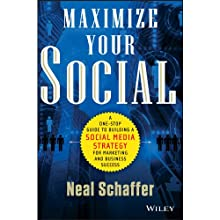 Maximize Your Social: A One-Stop Guide to Building a Social Media Strategy for Marketing and Business Success (       UNABRIDGED) by Neal Schaffer Narrated by Neal Schaffer