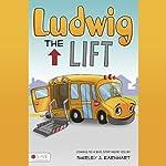 Ludwig the Lift | Shirley J. Earnhart