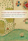 img - for Everyday Life in the Early English Caribbean: Irish, Africans, and the Construction of Difference (Early American Places) book / textbook / text book