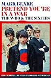 Pretend You Are In A War: The Who and the Sixties