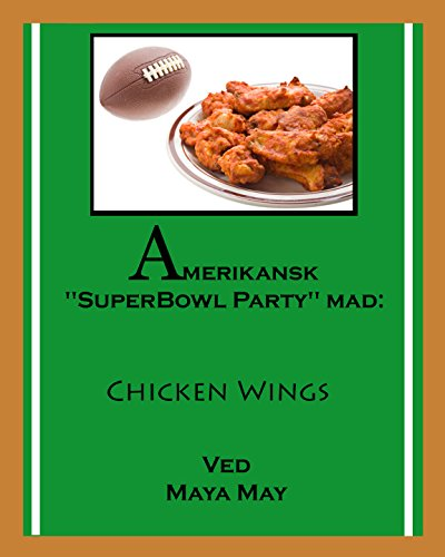 "Amerikansk ""SuperBowl Party"" mad: Chicken Wings (Danish Edition) by Maya May"
