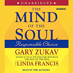 The Mind of the Soul: Responsible Choice | [Gary Zukav]