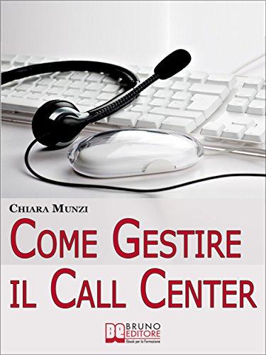 Come Gestire il Call Center Tecniche Efficaci di Gestione per Ottenere il Massimo Risultato Ebook Italiano A PDF