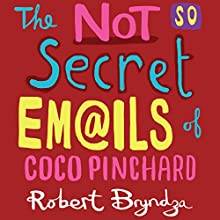 The Not So Secret Emails of Coco Pinchard: A Funny, Feel-Good Romantic Comedy Audiobook by Robert Bryndza Narrated by Jan Cramer