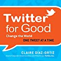 Twitter for Good: Change the World One Tweet at a Time Audiobook by Claire Diaz-Ortiz Narrated by Karen Saltus