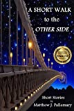 img - for A Short Walk to the Other Side: A collection of short stories book / textbook / text book