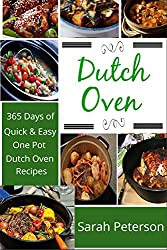 Dutch Oven: 365 Days of Quick & Easy, One Pot, Dutch Oven Recipes (One Pot Meals, Dutch Oven Cooking)