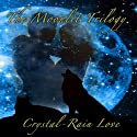 Moonlit Trilogy: Moonlit Series 1-3 (       UNABRIDGED) by Crystal-Rain Love Narrated by Liona Gem