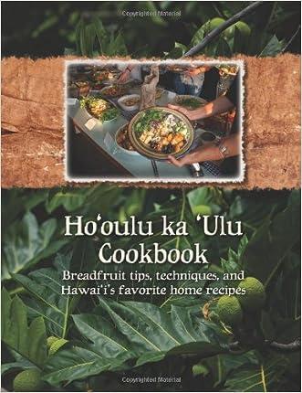 Ho'oulu ka 'Ulu Cookbook: Breadfruit tips, techniques, and Hawai'i's favorite home recipes