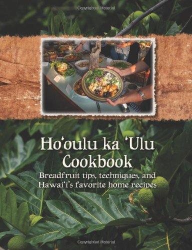Ho'oulu ka 'Ulu Cookbook: Breadfruit tips, techniques, and Hawai'i's favorite home recipes by Diane Ragone, Craig R. Elevitch