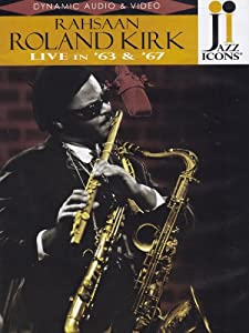 Jazz Icons: Rahsaan Roland Kirk - Live in '63 and 67