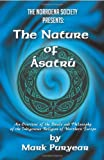 The Nature of Asatru: An Overview of the Ideals and Philosophy of the Indigenous Religion of Northern Europe.: An Overview of the Ideals and Philosphy of the Indigenous Religion of Northern Europe