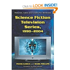 Science Fiction Television Series, 1990-2004: Histories, Casts and Credits for 58 Shows by Frank Garcia and Mark Phillips