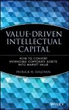 img - for Value-Driven Intellectual Capital: How to Convert Intangible Corporate Assets into Market Value (Intellectual Property-General, Law, Accounting & Finance, Management, Licensing, Special Topics) book / textbook / text book