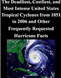 img - for The Deadliest, Costliest, and Most Intense United States Tropical Cyclones from 1851 to 2006 and Other Frequently Requested Hurricane Facts book / textbook / text book