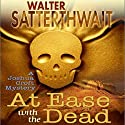 At Ease with the Dead: A Joshua Croft Mystery, Book 2 Audiobook by Walter Satterthwait Narrated by Traber Burns