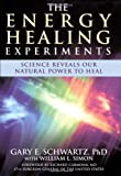 The Energy Healing Experiments: Science Reveals Our Natural Power to Heal (0743292375) by Gary E. Schwartz