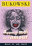 Apporte-moi de l'amour (French Edition) (2842054059) by Charles Bukowski