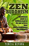 Zen Buddhism: The Ultimate Guide to A Fulfilled, Inspired Life and Achieve Inner Peace, Mindfulness and Happiness (Meditation, Reiki, Chakras)