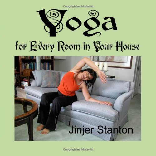 Yoga for Every Room in Your House: Yoga at home: yoga in the bedroom, yoga in the kitchen, yoga in the bathroom, yoga in the office, yoga in the ... you are without moving furniture!: Volume 1