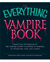 The Everything Vampire Book: From Vlad the Impaler to the Vampire Lestat - A History of Vampires in Literature, Film, and Legend (Everything S.)