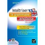Maîtriser la grammaire anglaise à l'écrit et à l'oral: Pour mieux communiquer à l'écrit et à l'oral - Lycée et...