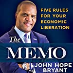 The Memo: Five Rules for Your Economic Liberation   John Hope Bryant