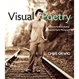 Visual Poetry: A Creative Guide for Making Engaging Digital Photographsby Chris Orwig