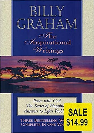Billy Graham, the Inspirational Writings: Peace with God, the Secret of Happiness, Answers to Life's Problems written by Billy Graham