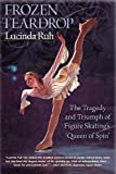 Frozen Teardrop: The Tragedy and Triumph of Figure Skating's Queen of Spin