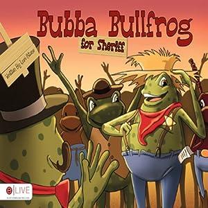 Bubba Bullfrog for Sheriff | [Lori Stone]