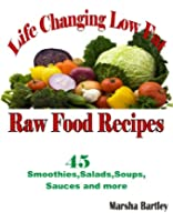 Life Changing Low Fat Raw Food Recipes: 45 Smoothies, Salads, Soups, Sauces and more (English Edition)