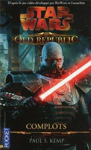 Star Wars : The Old Republic : Complots de KEMP, Paul. S (2013) Poche