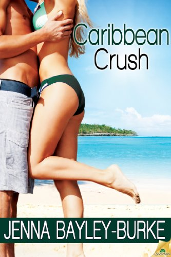Caribbean Crush (Under the Caribbean Sun) by Jenna Bayley-Burke