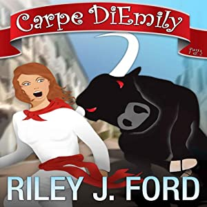 Carpe DiEmily: A Romantic Comedy Adventure, Parts 1 & 2 | [Riley J. Ford]