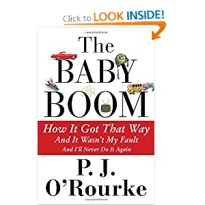 The Baby Boom: How It Got That Way (And It Wasn't My Fault) (And I'll Never Do It Again) by P. J. O'Rourke