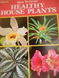 img - for How to Grow Healthy House Plants book / textbook / text book