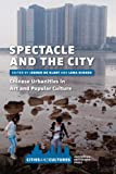Jeroen de Kloet Spectacle and the City: Chinese Urbanities in Art and Popular Culture (Cities and Cultures)