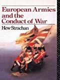 European Armies and the Conduct of War (0415078636) by Strachan, Hew