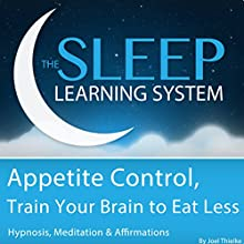 Appetite Control, Train Your Brain to Eat Less with Hypnosis, Meditation, and Affirmations: The Sleep Learning System  by Joel Thielke Narrated by Joel Thielke