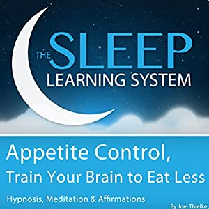 Appetite Control, Train Your Brain to Eat Less with Hypnosis, Meditation, and Affirmations Speech