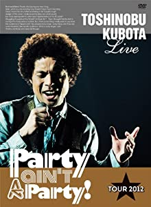 "25th Anniversary Toshinobu Kubota Concert Tour 2012 ""Party ain't A Party!"" [DVD]"
