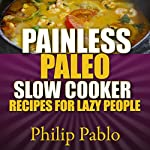 Painless Paleo Slow Cooker Recipes for Lazy People | Phillip Pablo