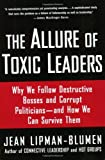 By Jean Lipman-Blumen The Allure of Toxic Leaders: Why We Follow Destructive Bosses and Corrupt Politicians--and How We Ca