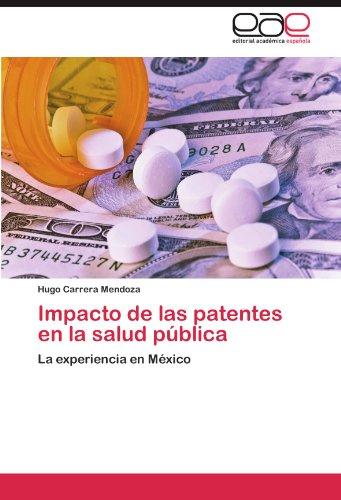 Impacto de las patentes en la salud pública La experiencia en México  [Carrera Mendoza, Hugo] (Tapa Blanda)
